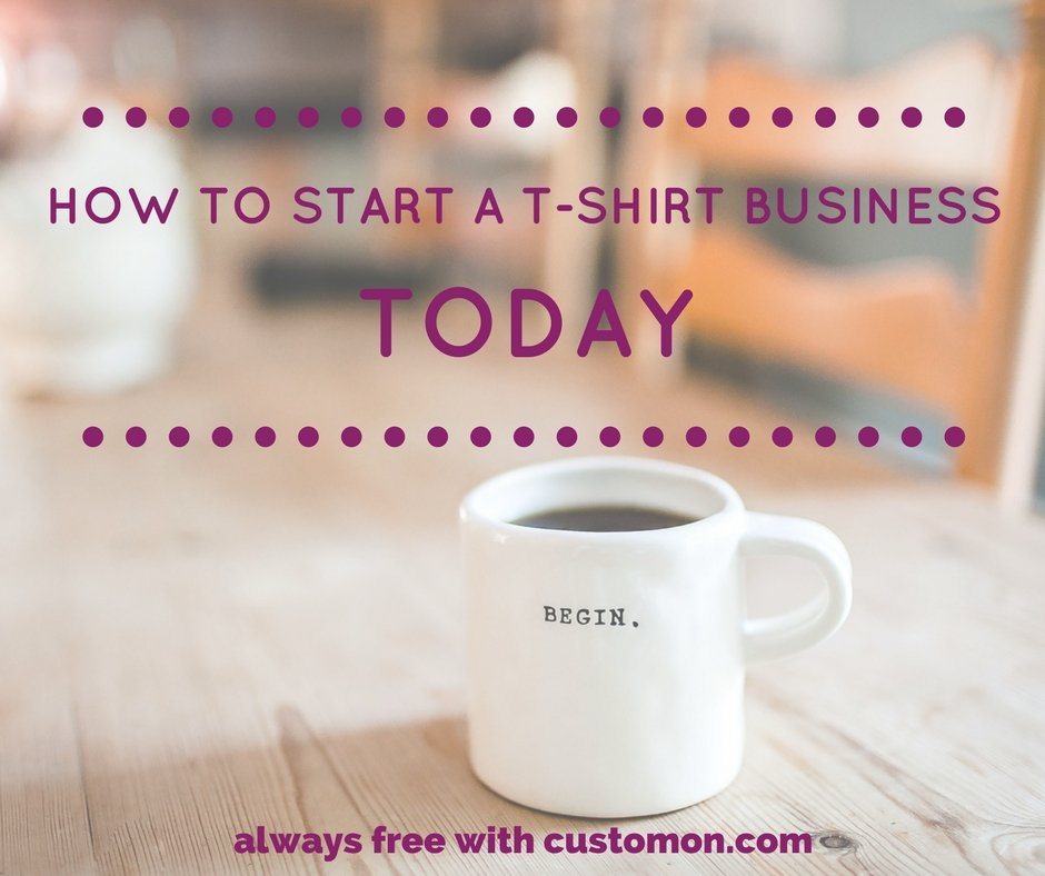 How To Start A T Shirt Business With Customon Quick Tips