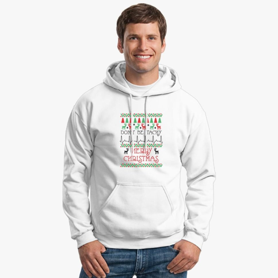 Funny Ugly Christmas Sweaters for Men: Don't be Tachy Merry Christmas Hoodie